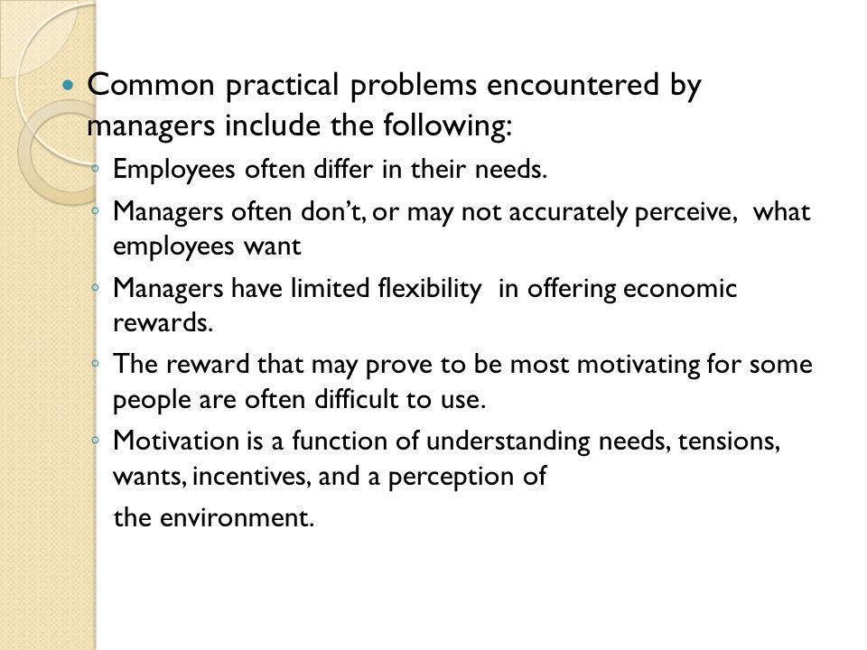 Common practical problems encountered by managers include the following: