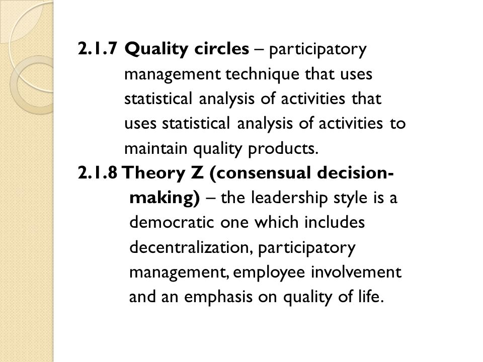 2.1.7 Quality circles – participatory management technique that uses statistical analysis of activities that uses statistical analysis of activities to maintain quality products.