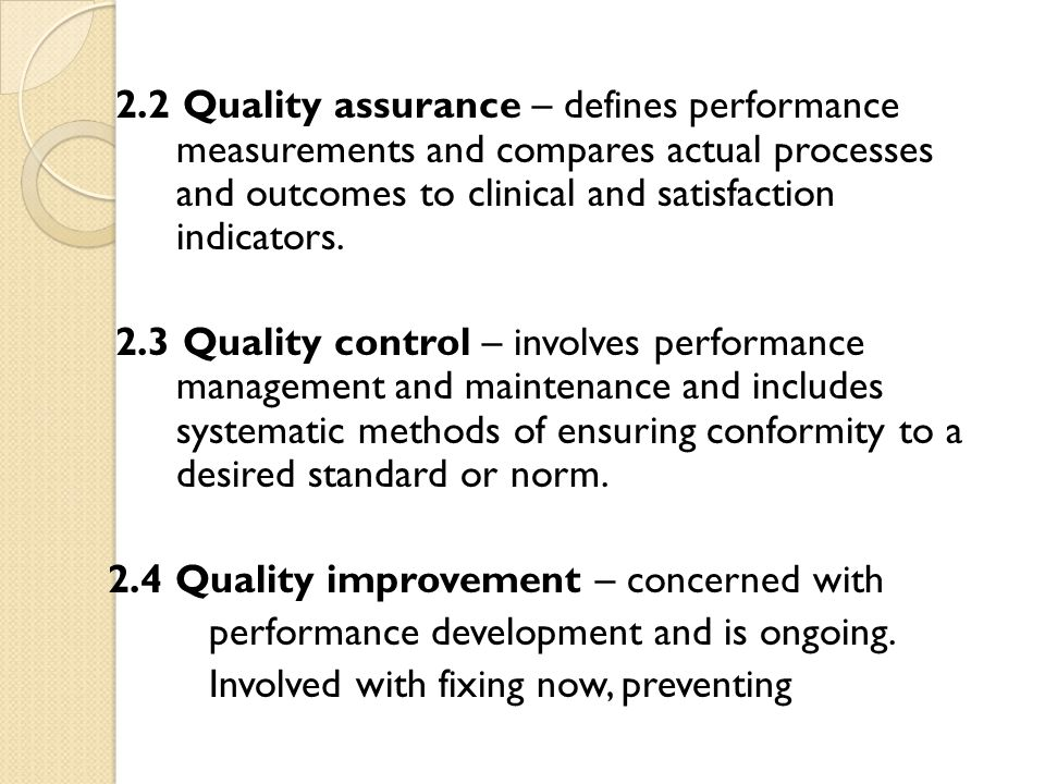 2.2 Quality assurance – defines performance measurements and compares actual processes and outcomes to clinical and satisfaction indicators.