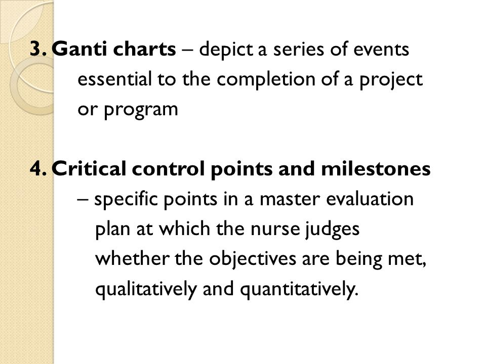3. Ganti charts – depict a series of events essential to the completion of a project or program 4.