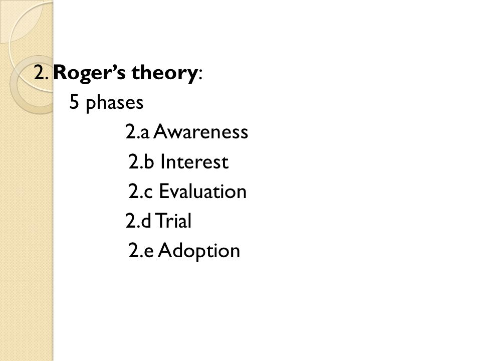 2. Roger's theory: 5 phases 2. a Awareness 2. b Interest 2