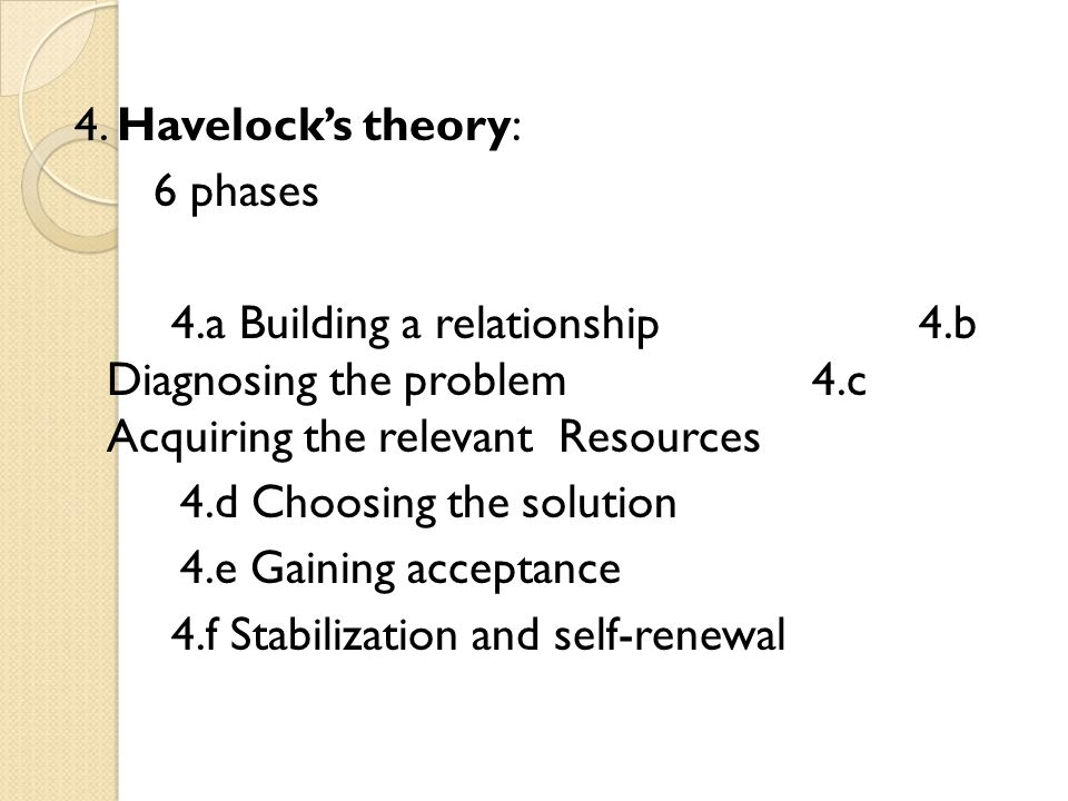 4. Havelock's theory: 6 phases 4. a Building a relationship 4