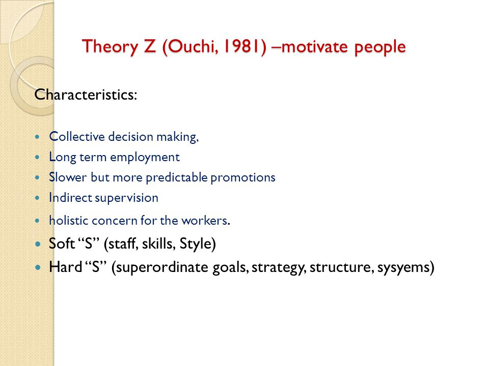 Theory Z (Ouchi, 1981) –motivate people