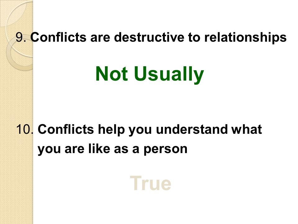 Not Usually True 9. Conflicts are destructive to relationships