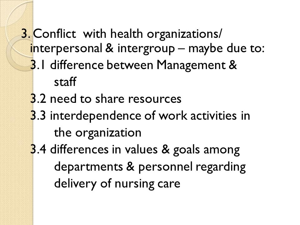 3. Conflict with health organizations/ interpersonal & intergroup – maybe due to: