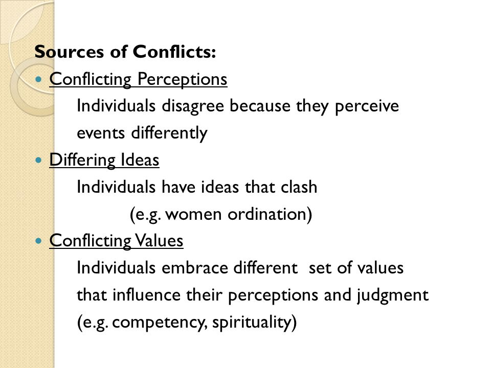 Sources of Conflicts: Conflicting Perceptions. Individuals disagree because they perceive. events differently.