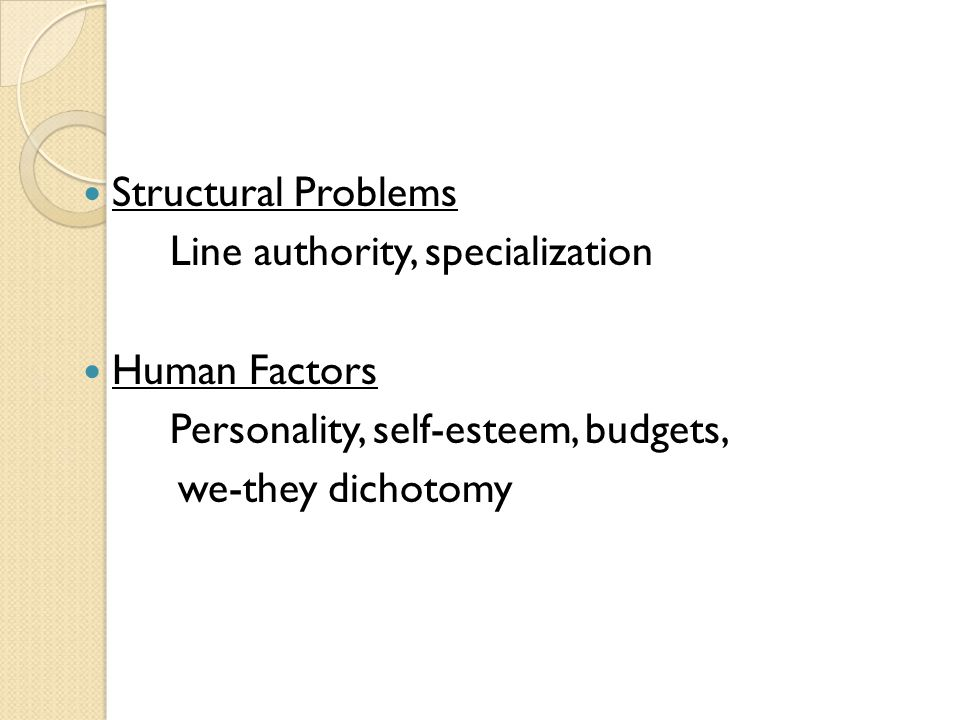 Structural Problems Line authority, specialization. Human Factors. Personality, self-esteem, budgets,