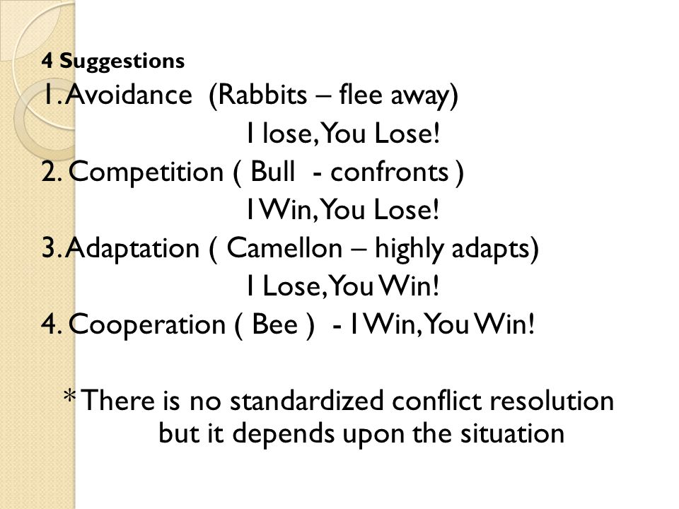 1. Avoidance (Rabbits – flee away) I lose, You Lose!