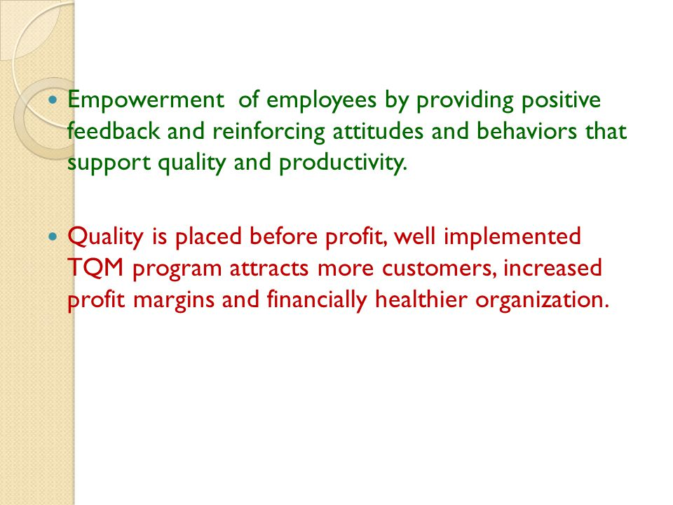 Empowerment of employees by providing positive feedback and reinforcing attitudes and behaviors that support quality and productivity.
