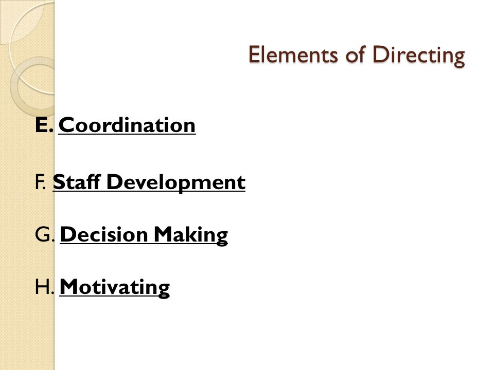 Elements of Directing E. Coordination F. Staff Development G. Decision Making H. Motivating