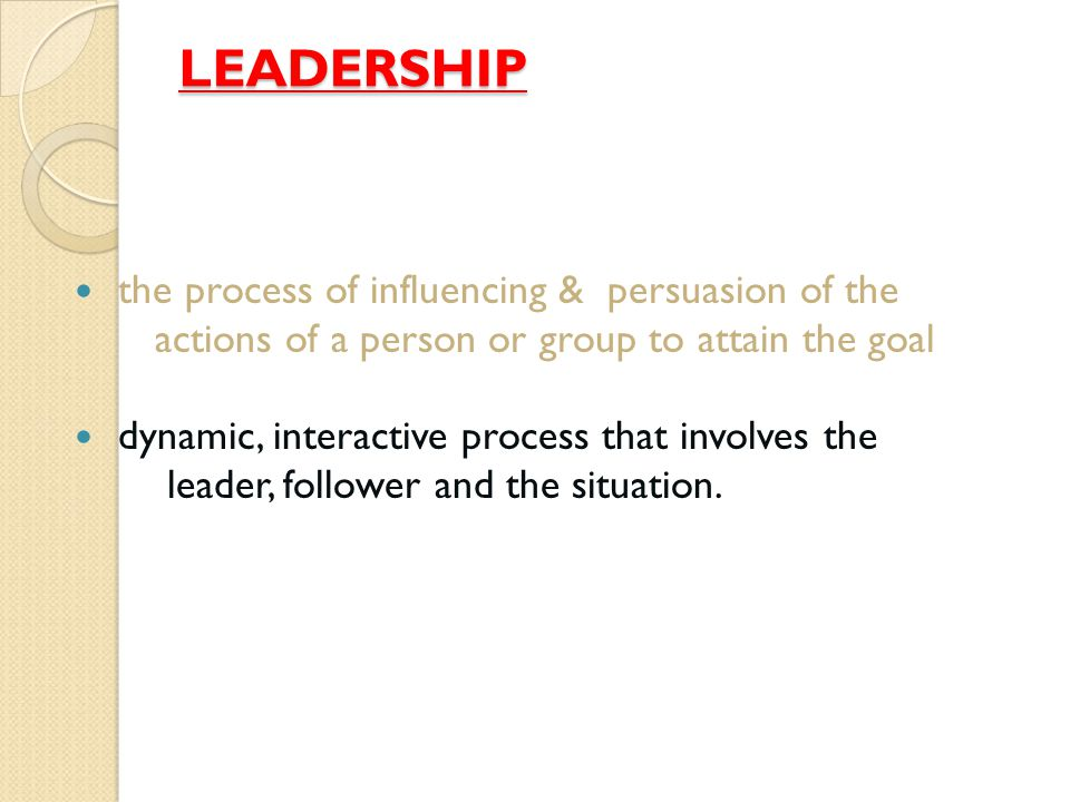 LEADERSHIP the process of influencing & persuasion of the