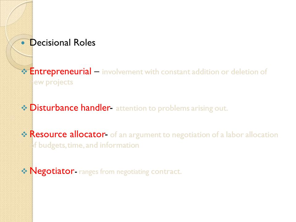 Decisional Roles Entrepreneurial – involvement with constant addition or deletion of new projects.