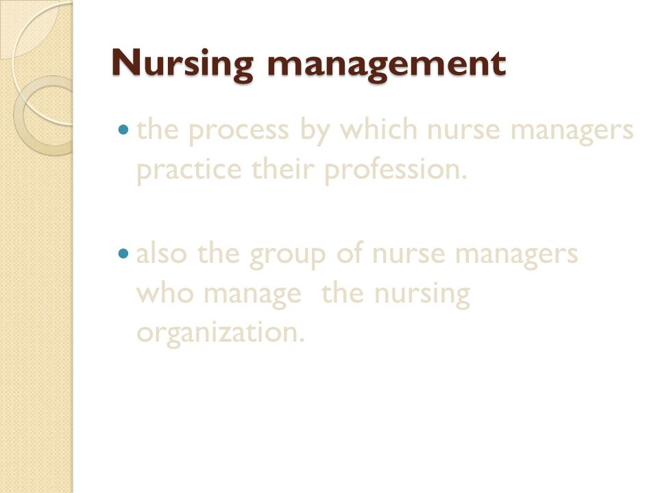 Nursing management the process by which nurse managers practice their profession.