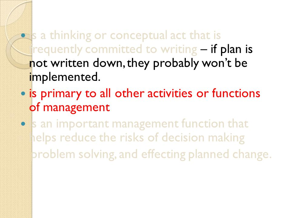 is a thinking or conceptual act that is frequently committed to writing – if plan is not written down, they probably won't be implemented.