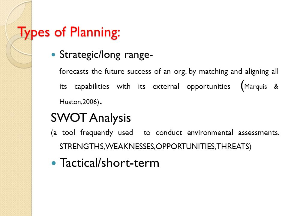 Types of Planning: SWOT Analysis Tactical/short-term