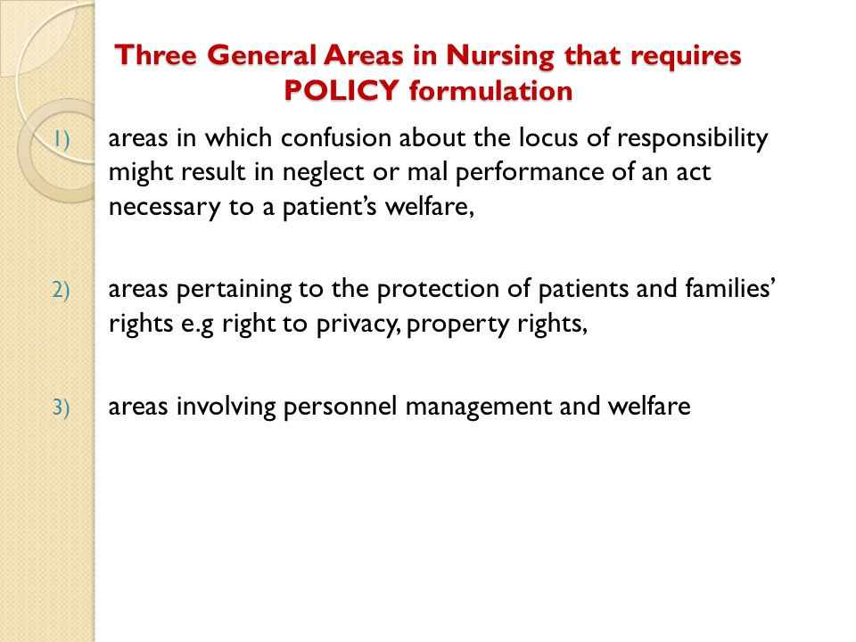 Three General Areas in Nursing that requires POLICY formulation