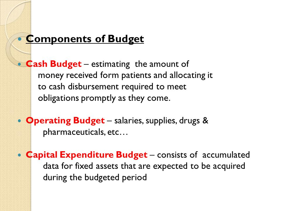 Components of Budget Cash Budget – estimating the amount of