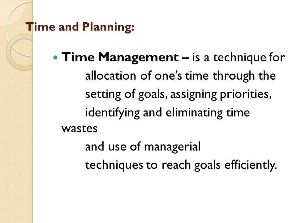 Time Management – is a technique for