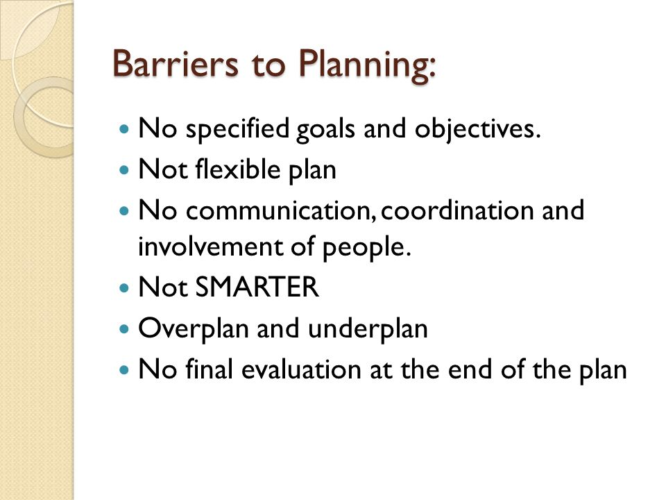 Barriers to Planning: No specified goals and objectives.