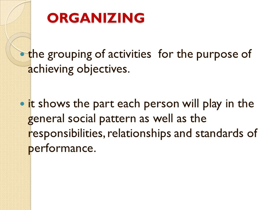 ORGANIZING the grouping of activities for the purpose of achieving objectives.
