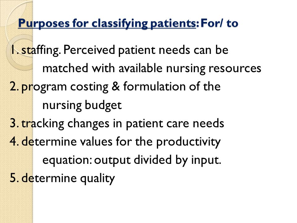 Purposes for classifying patients: For/ to