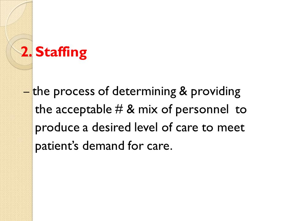 2. Staffing the acceptable # & mix of personnel to