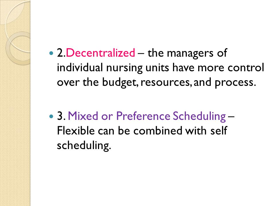 2.Decentralized – the managers of individual nursing units have more control over the budget, resources, and process.