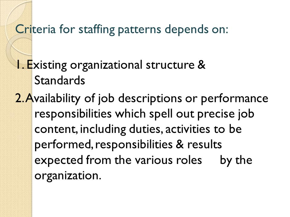 Criteria for staffing patterns depends on: 1