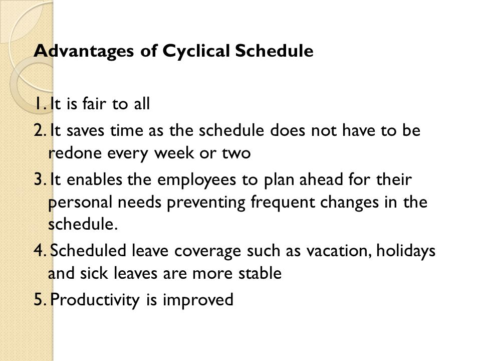 Advantages of Cyclical Schedule 1. It is fair to all 2