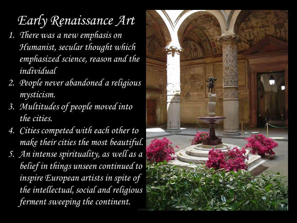 Early Renaissance Art There was a new emphasis on Humanist, secular thought which emphasized science, reason and the individual.
