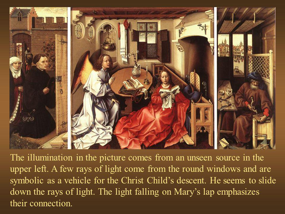 The illumination in the picture comes from an unseen source in the upper left. A few rays of light come from the round windows and are symbolic as a vehicle for the Christ Child's descent. He seems to slide down the rays of light. The light falling on Mary's lap emphasizes their connection.