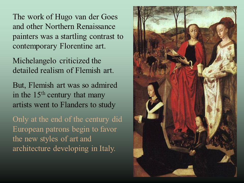 Michelangelo criticized the detailed realism of Flemish art.