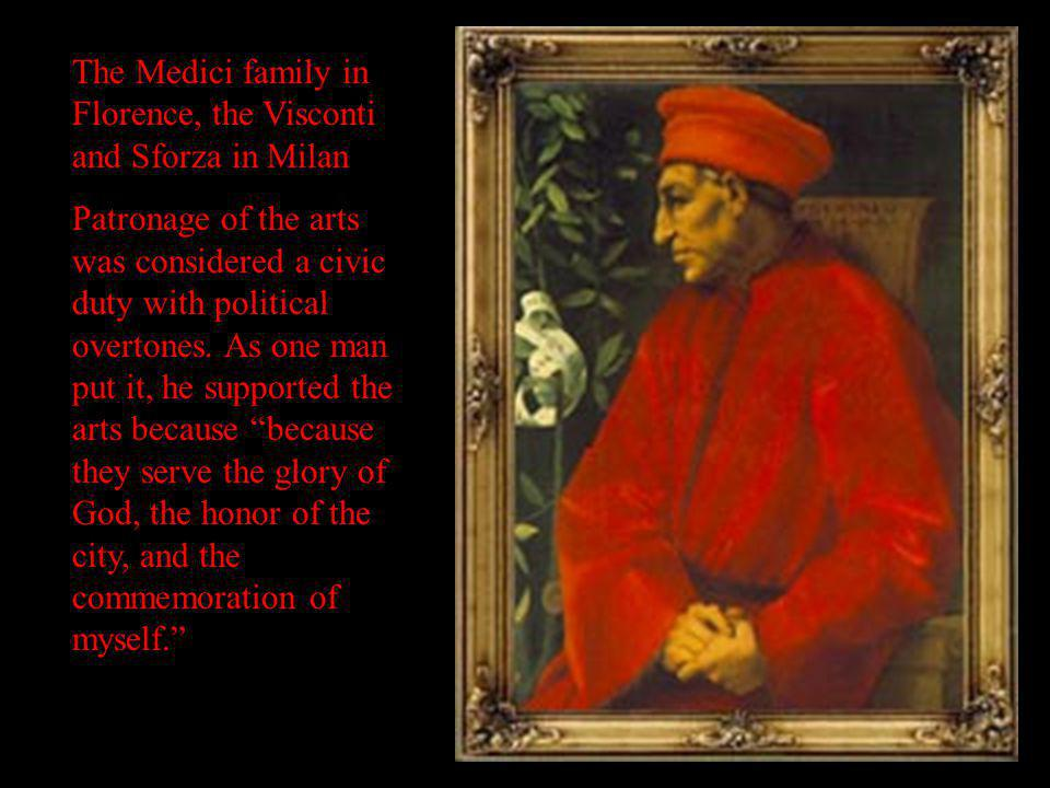 The Medici family in Florence, the Visconti and Sforza in Milan