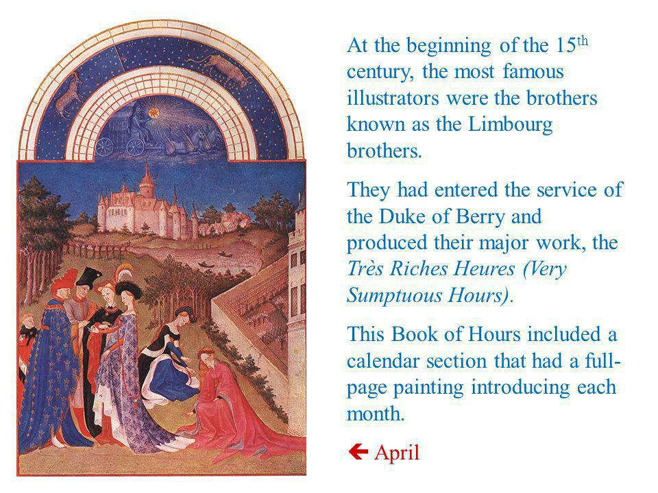 At the beginning of the 15th century, the most famous illustrators were the brothers known as the Limbourg brothers.