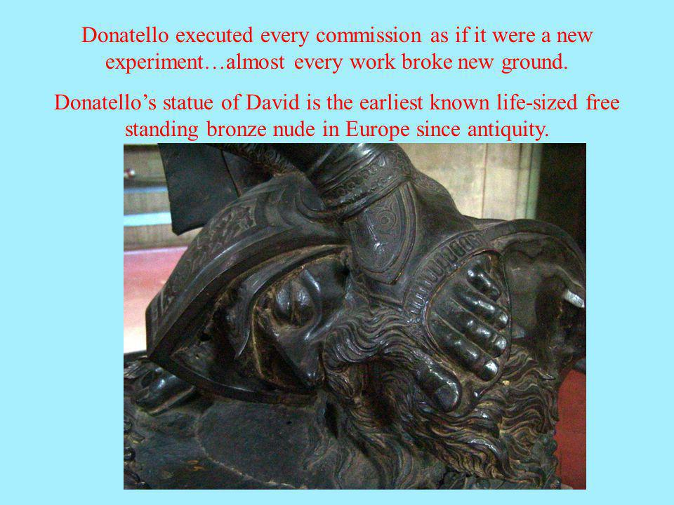 Donatello executed every commission as if it were a new experiment…almost every work broke new ground.