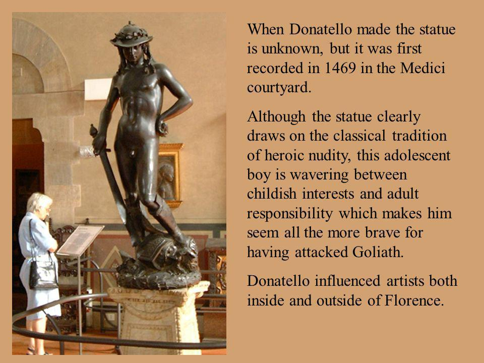Donatello influenced artists both inside and outside of Florence.