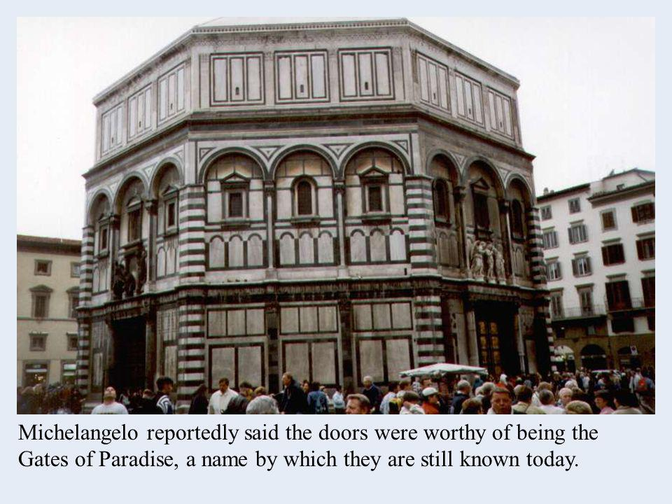 Michelangelo reportedly said the doors were worthy of being the Gates of Paradise, a name by which they are still known today.