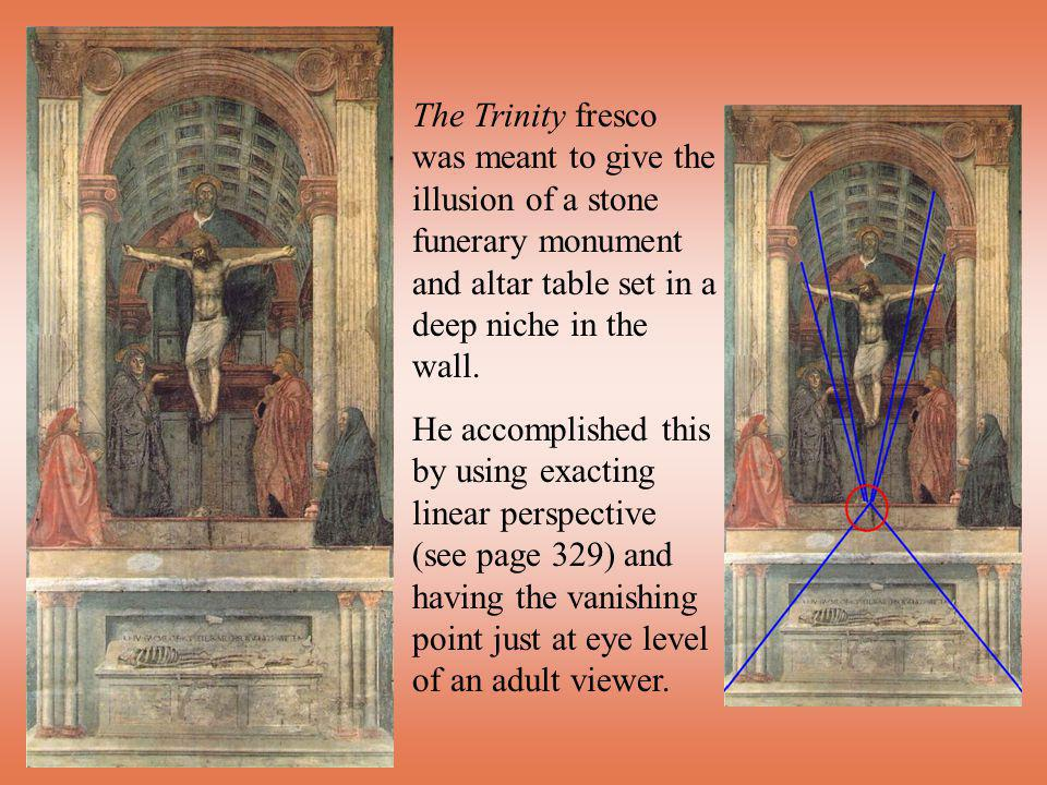 The Trinity fresco was meant to give the illusion of a stone funerary monument and altar table set in a deep niche in the wall.