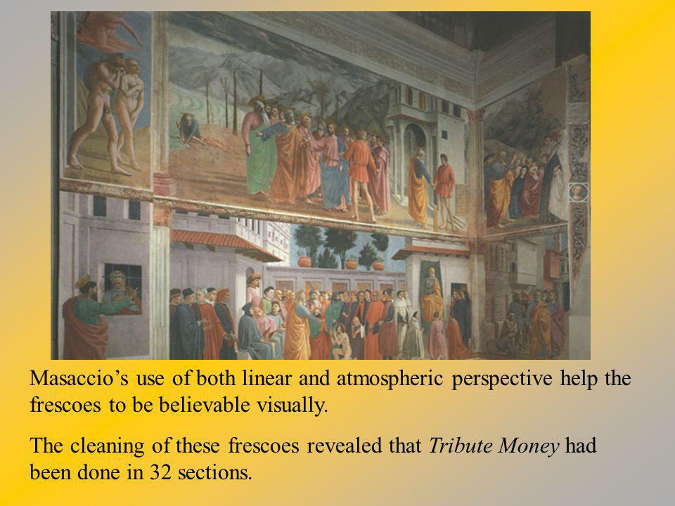 Masacchio's use of both linear and atmospheric perspective help the frescoes to be believable visually.