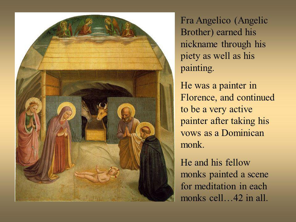 Fra Angelico (Angelic Brother) earned his nickname through his piety as well as his painting.