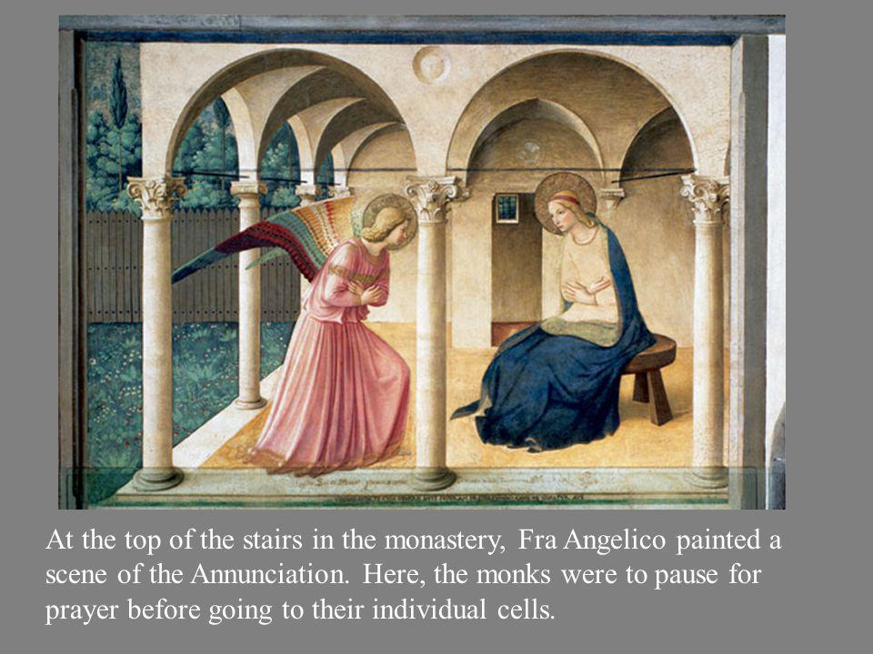 At the top of the stairs in the monastery, Fra Angelico painted a scene of the Annunciation. Here, the monks were to pause for prayer before going to their individual cells.