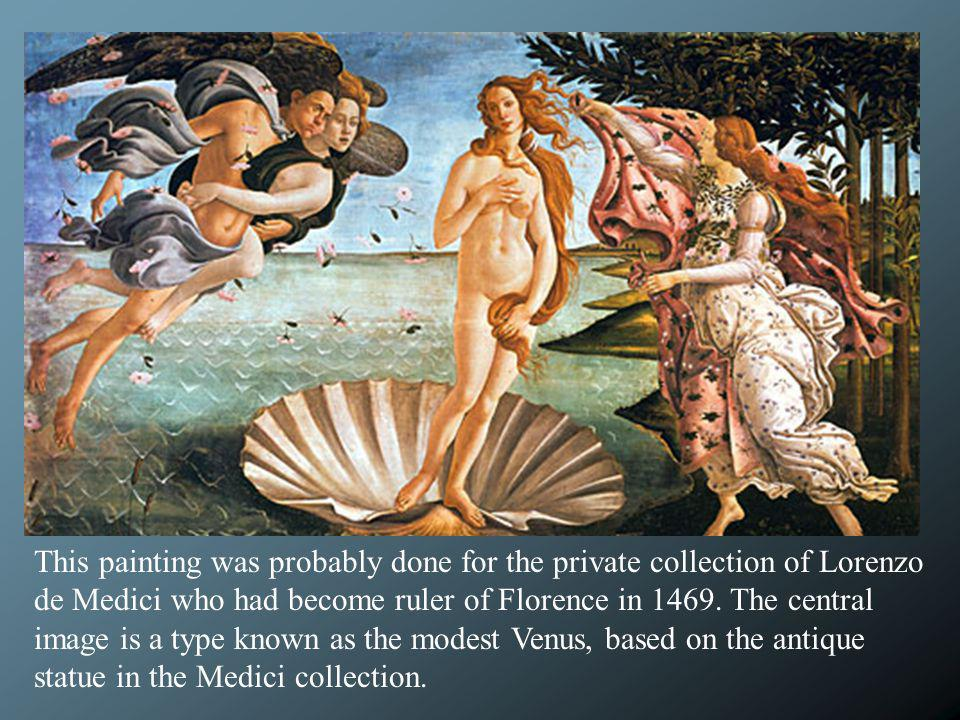 This painting was probably done for the private collection of Lorenzo de Medici who had become ruler of Florence in The central image is a type known as the modest Venus, based on the antique statue in the Medici collection.