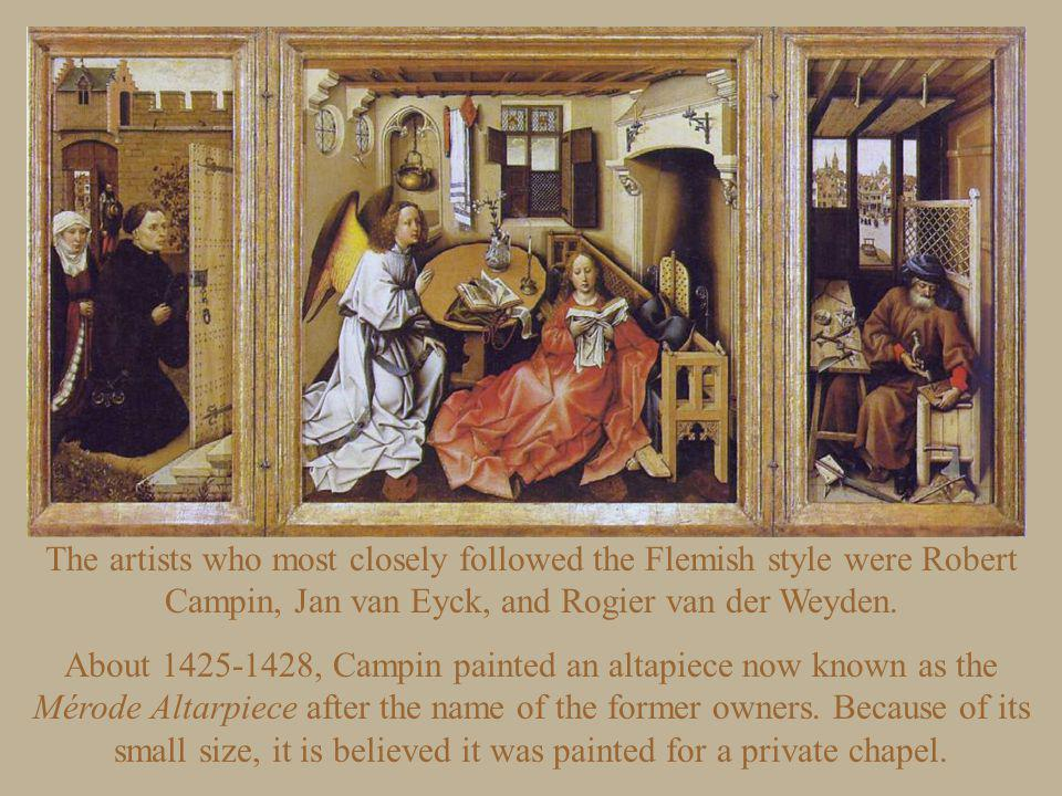 The artists who most closely followed the Flemish style were Robert Campin, Jan van Eyck, and Rogier van der Weyden.