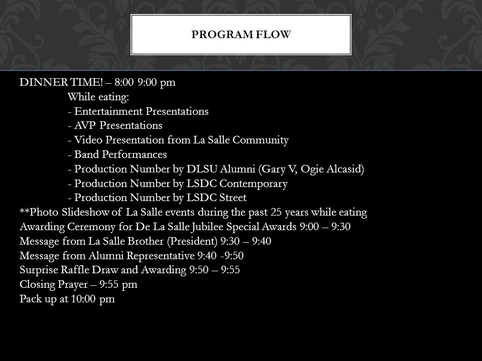 PROGRAM FLOW DINNER TIME! – 8:00 9:00 pm. While eating: - Entertainment Presentations. - AVP Presentations.