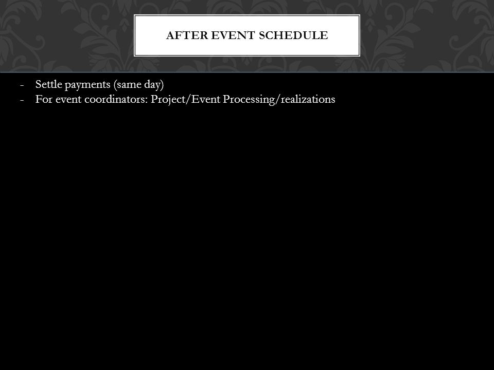 After event schedule Settle payments (same day) For event coordinators: Project/Event Processing/realizations.