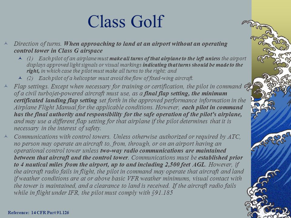 Class Golf Direction of turns. When approaching to land at an airport without an operating control tower in Class G airspace.