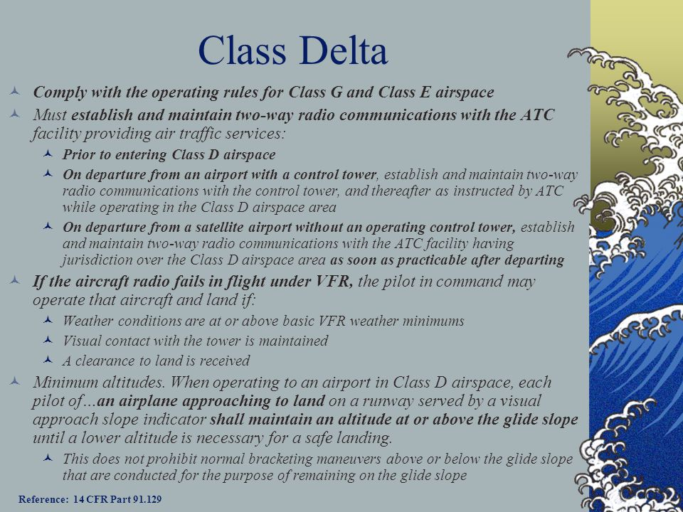 Class Delta Comply with the operating rules for Class G and Class E airspace.