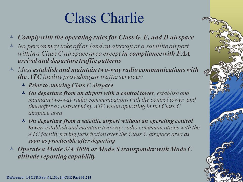 Class Charlie Comply with the operating rules for Class G, E, and D airspace.