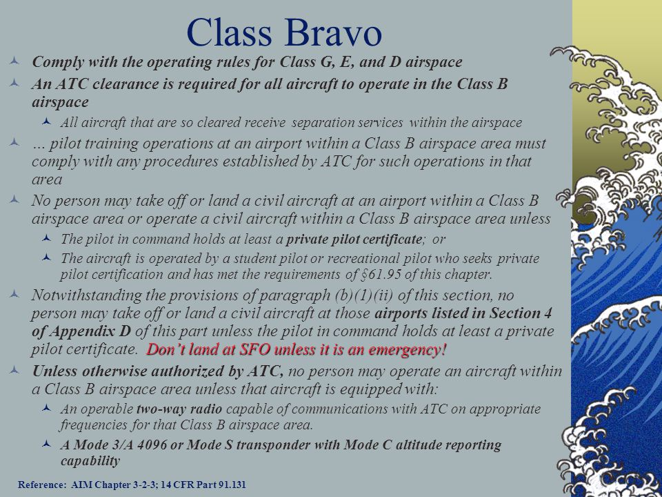 Class Bravo Comply with the operating rules for Class G, E, and D airspace.