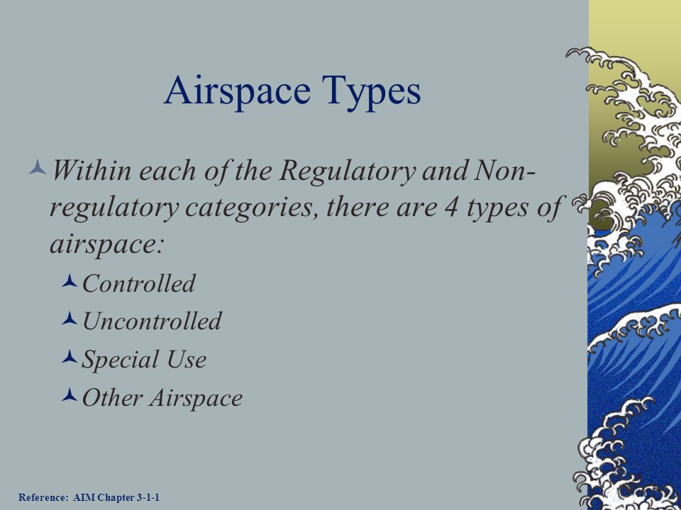 Airspace Types Within each of the Regulatory and Non-regulatory categories, there are 4 types of airspace: